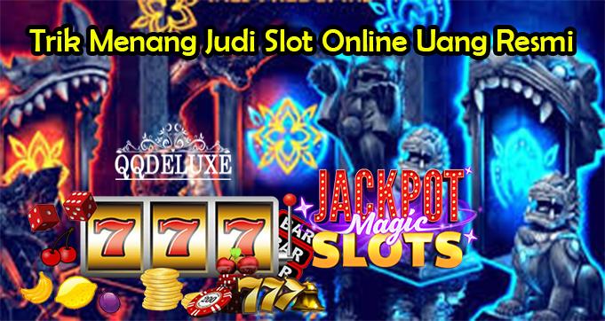 Trik Menang Judi Slot Online Uang Resmi