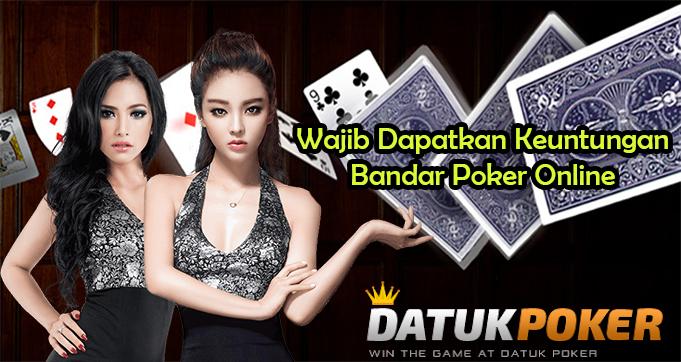 Wajib Dapatkan Keuntungan Bandar Poker Online