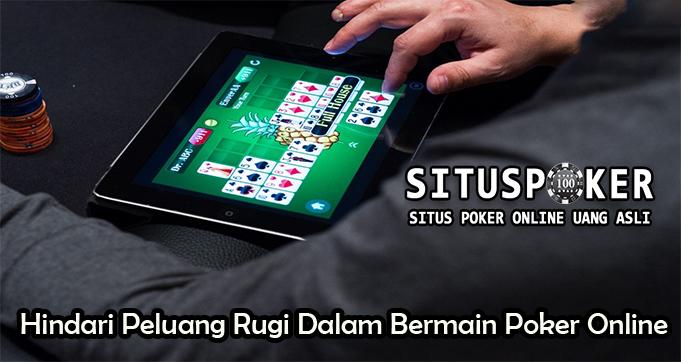 Cara Hindari Peluang Rugi Dalam Bermain Poker Online