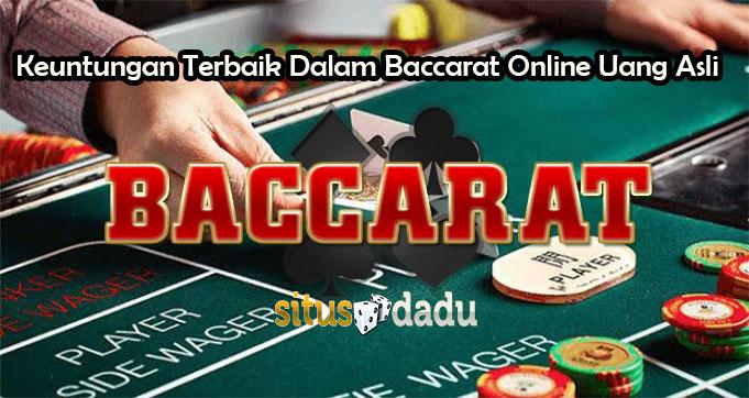 Keuntungan Terbaik Dalam Baccarat Online Uang Asli
