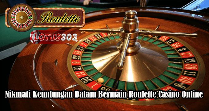 Nikmati Keuntungan Dalam Bermain Roulette Casino Online